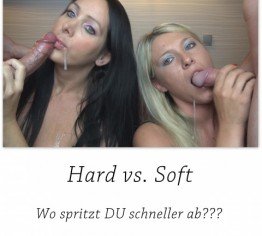 Hard vs. Soft! Wo spritzt Du ab?