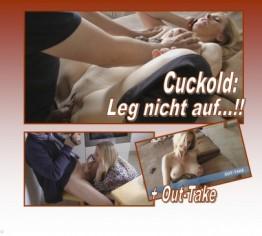 CUCKOLD: Leg nicht auf !!