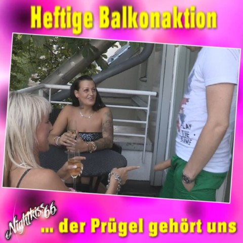 Heftige Balkonaktion-der PRÜGEL gehört uns !