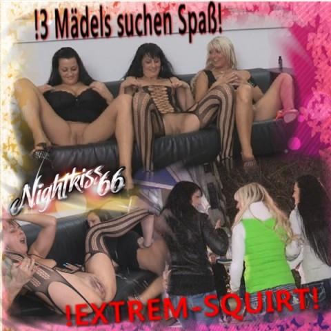 3 Mädels suchen EXTREMEN Spaß !!!!