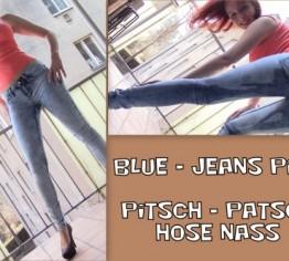 Blue - Jeans PISS! Pitsch - Patsch Hose nass!