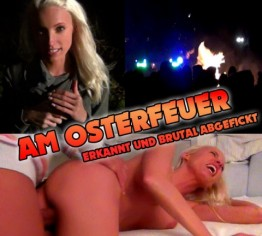 AM OSTERFEUER - ERKANNT & BRUTAL ABGEFICKT