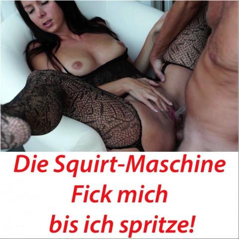 Die Squirt-Maschine! Fick mich bis ich spritze. Best of.